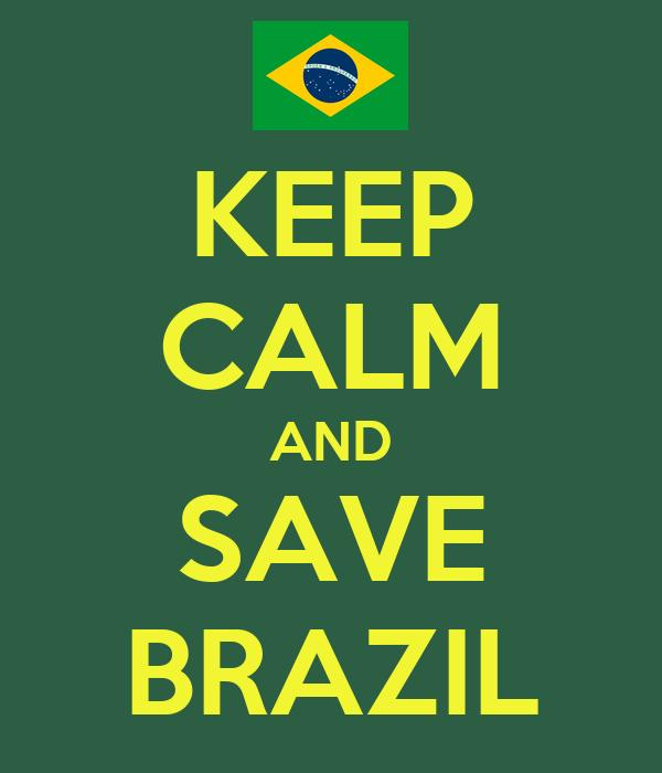 KEEP CALM AND SAVE BRAZIL