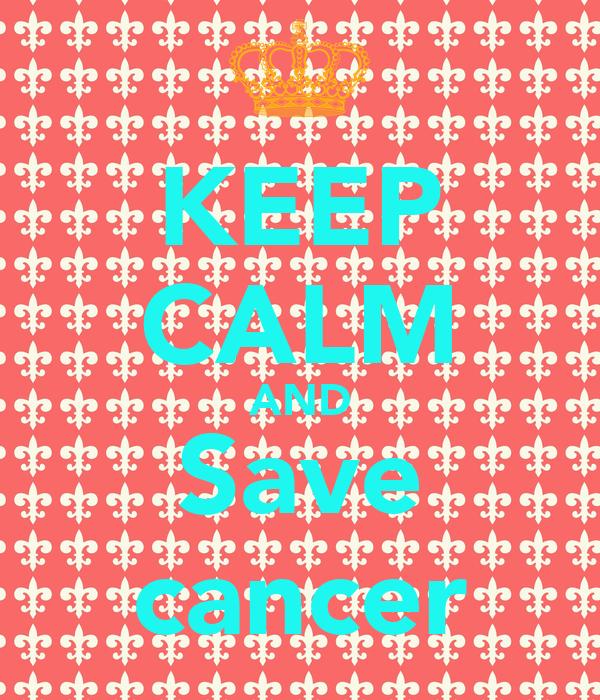KEEP CALM AND Save cancer