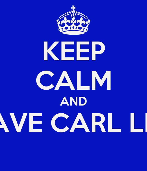 KEEP CALM AND SAVE CARL LEE