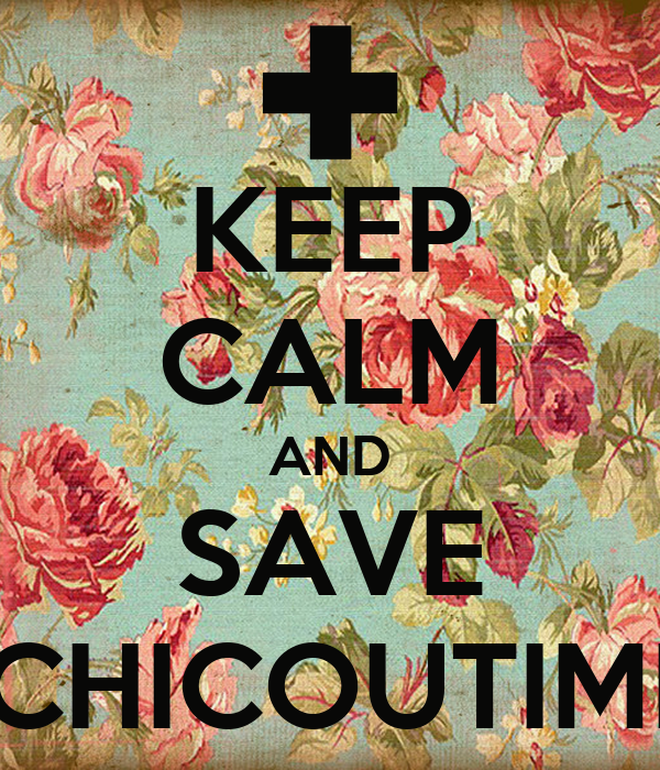 KEEP CALM AND SAVE CHICOUTIMI