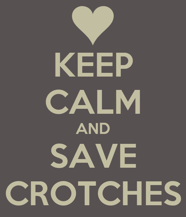 KEEP CALM AND SAVE CROTCHES