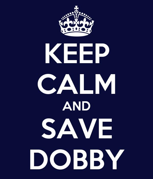 KEEP CALM AND SAVE DOBBY