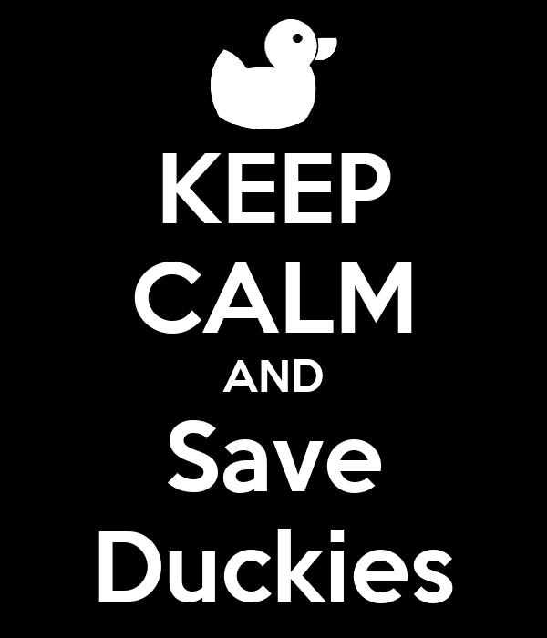 KEEP CALM AND Save Duckies