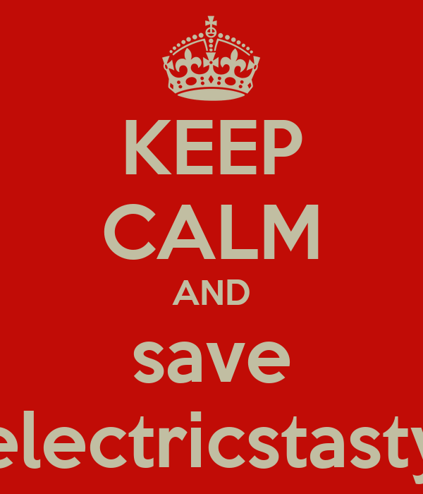 KEEP CALM AND save electricstasty