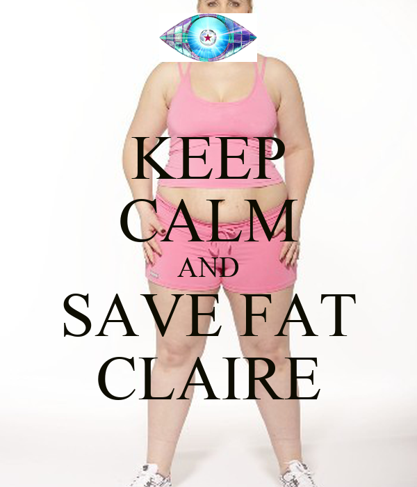 KEEP CALM AND SAVE FAT CLAIRE