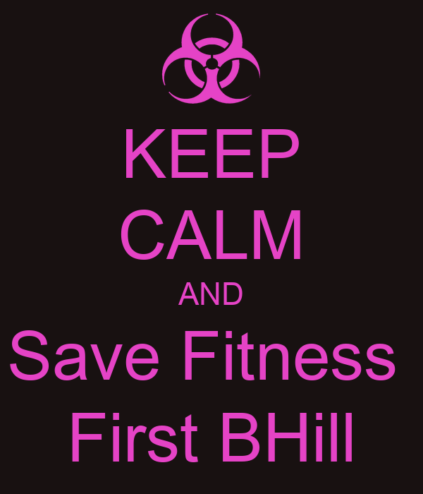 KEEP CALM AND Save Fitness  First BHill