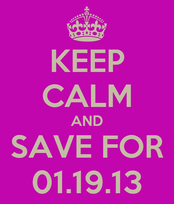 KEEP CALM AND SAVE FOR 01.19.13