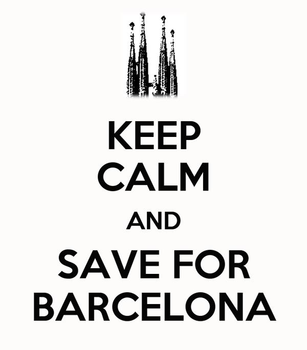 KEEP CALM AND SAVE FOR BARCELONA