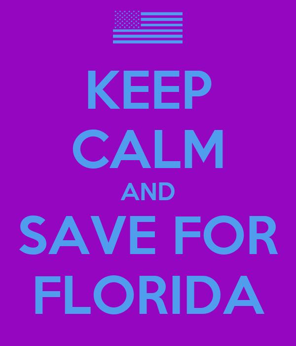 KEEP CALM AND SAVE FOR FLORIDA