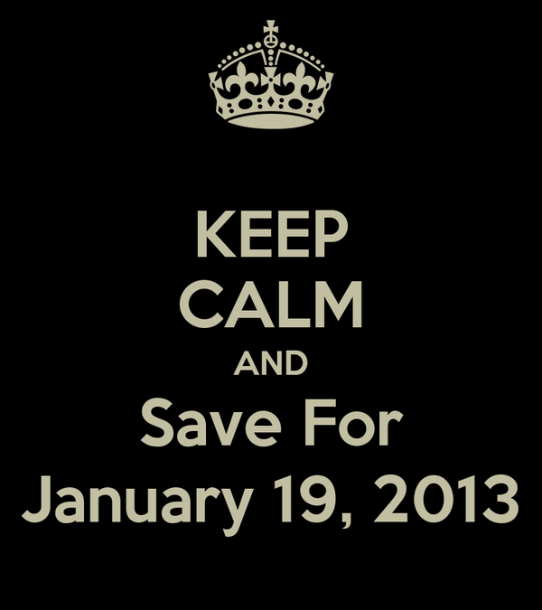 KEEP CALM AND Save For January 19, 2013