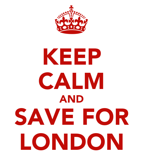 KEEP CALM AND SAVE FOR LONDON