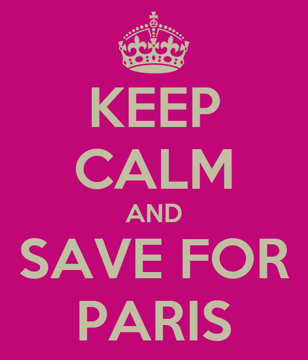 KEEP CALM AND SAVE FOR PARIS