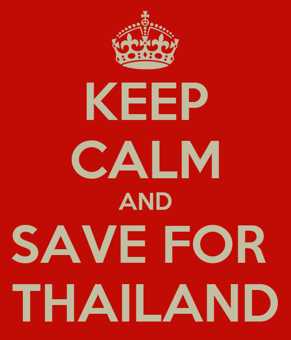 KEEP CALM AND SAVE FOR  THAILAND