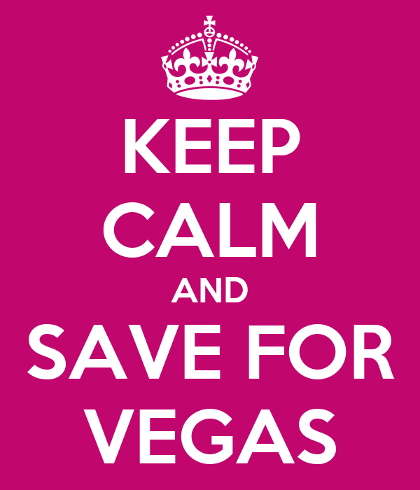 KEEP CALM AND SAVE FOR VEGAS