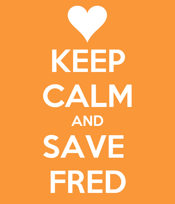 KEEP CALM AND SAVE  FRED