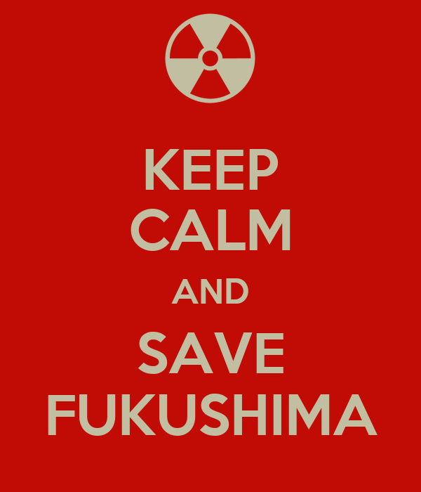 KEEP CALM AND SAVE FUKUSHIMA
