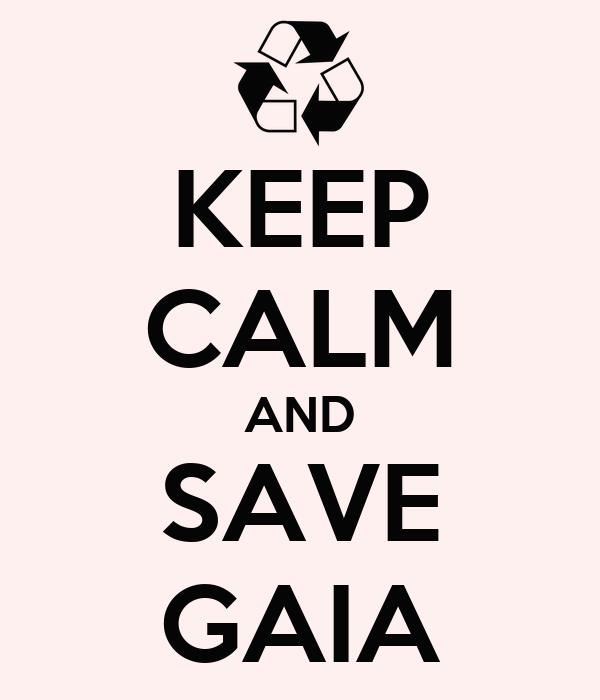 KEEP CALM AND SAVE GAIA