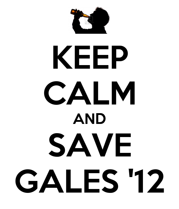 KEEP CALM AND SAVE GALES '12