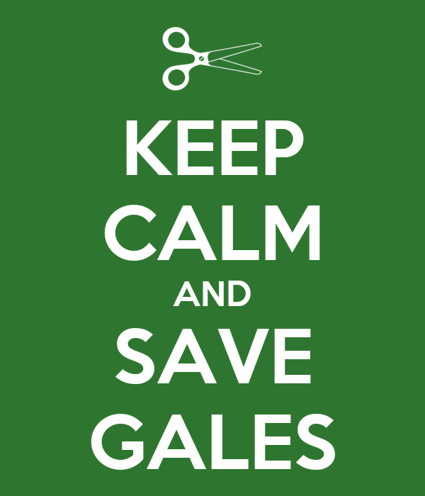 KEEP CALM AND SAVE GALES
