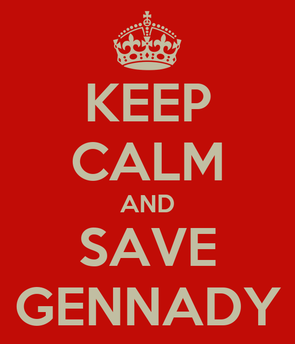 KEEP CALM AND SAVE GENNADY