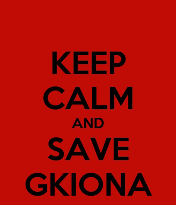 KEEP CALM AND SAVE GKIONA