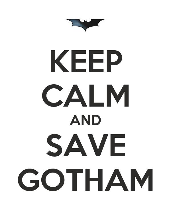 KEEP CALM AND SAVE GOTHAM