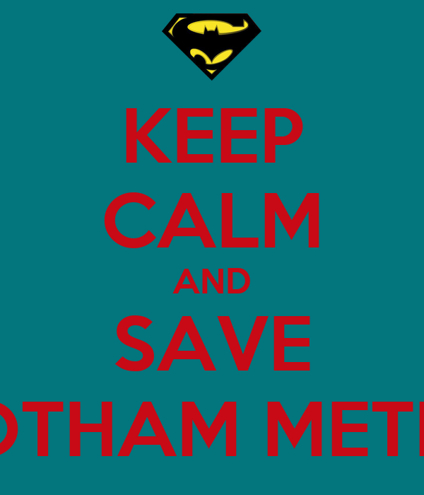 KEEP CALM AND SAVE GOTHAM METRO