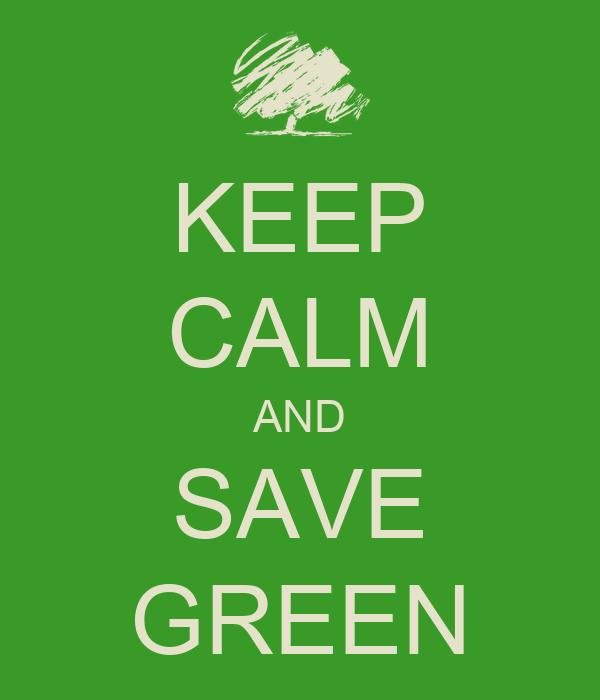 KEEP CALM AND SAVE GREEN