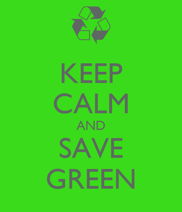 KEEP CALM AND SAVE GREEN