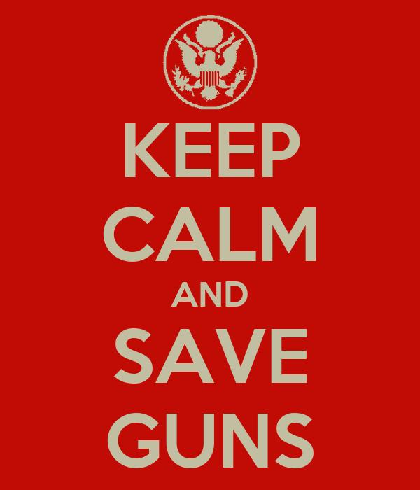 KEEP CALM AND SAVE GUNS