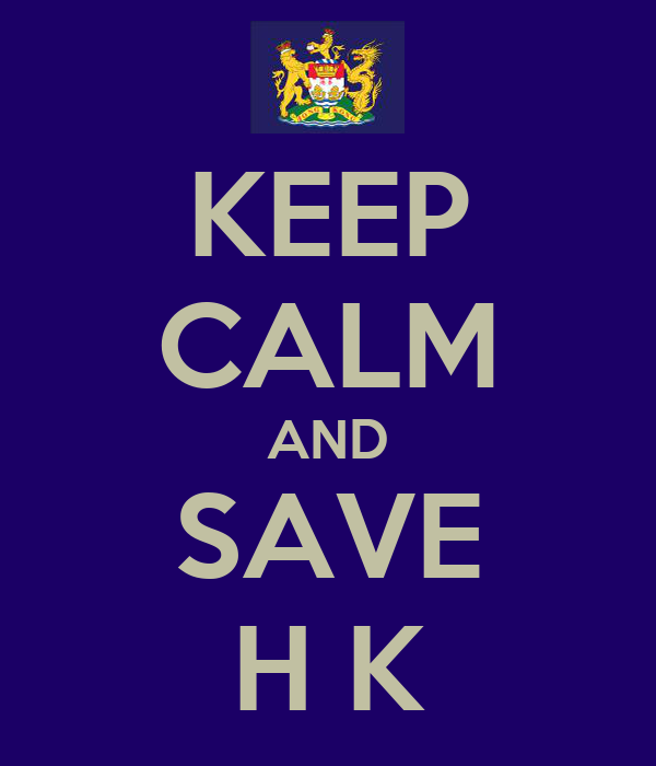 KEEP CALM AND SAVE H K