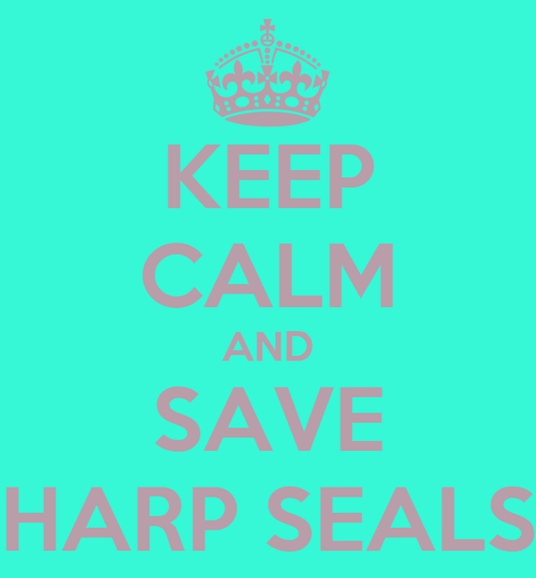 KEEP CALM AND SAVE HARP SEALS