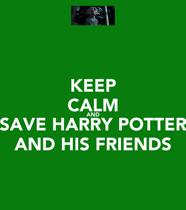 KEEP CALM AND SAVE HARRY POTTER AND HIS FRIENDS