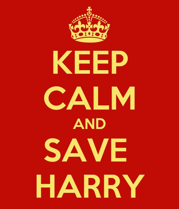 KEEP CALM AND SAVE  HARRY