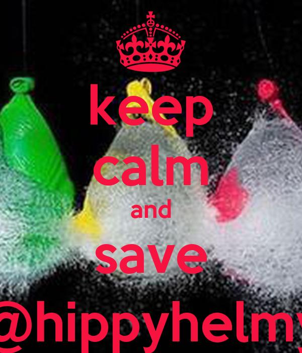 keep calm and save @hippyhelmy