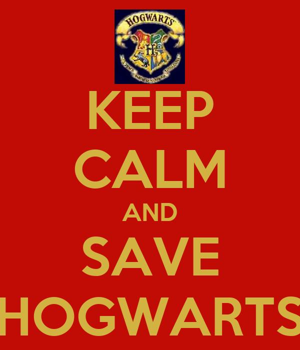 KEEP CALM AND SAVE HOGWARTS