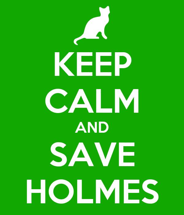 KEEP CALM AND SAVE HOLMES