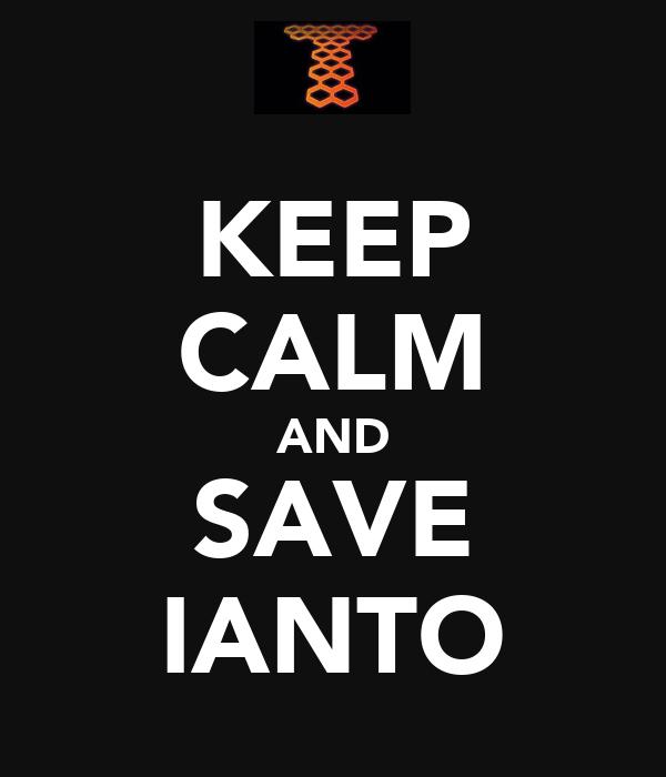 KEEP CALM AND SAVE IANTO