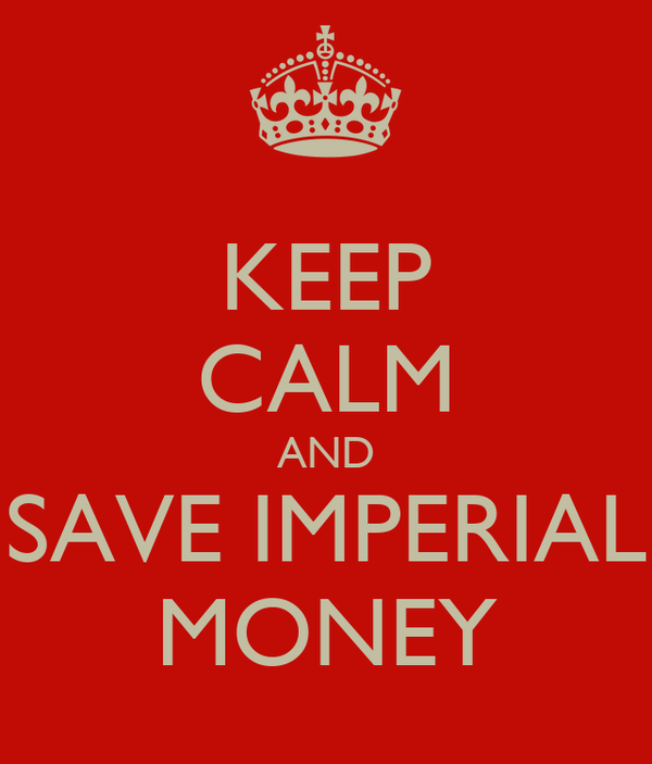KEEP CALM AND SAVE IMPERIAL MONEY