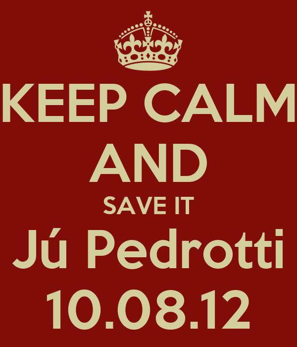 KEEP CALM AND SAVE IT Jú Pedrotti 10.08.12
