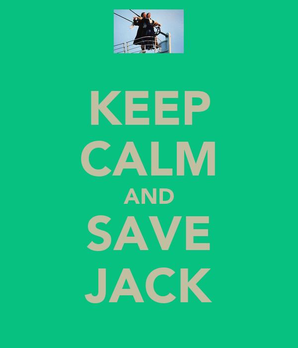 KEEP CALM AND SAVE JACK