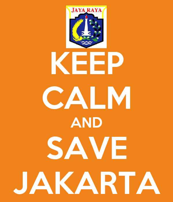 KEEP CALM AND SAVE JAKARTA