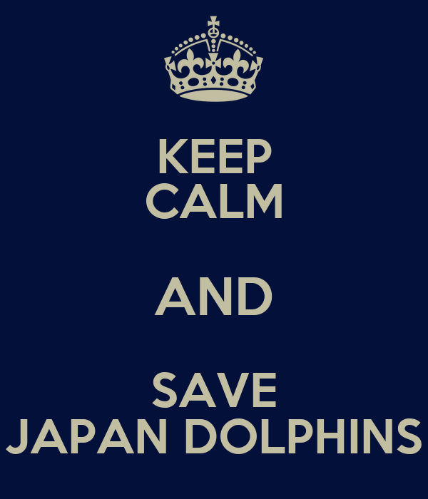 KEEP CALM AND SAVE JAPAN DOLPHINS