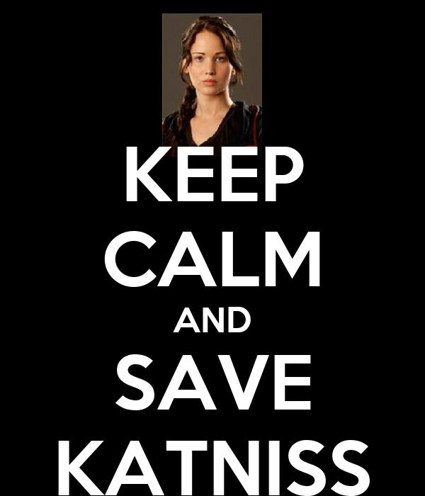 KEEP CALM AND SAVE KATNISS