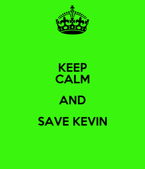 KEEP CALM AND SAVE KEVIN