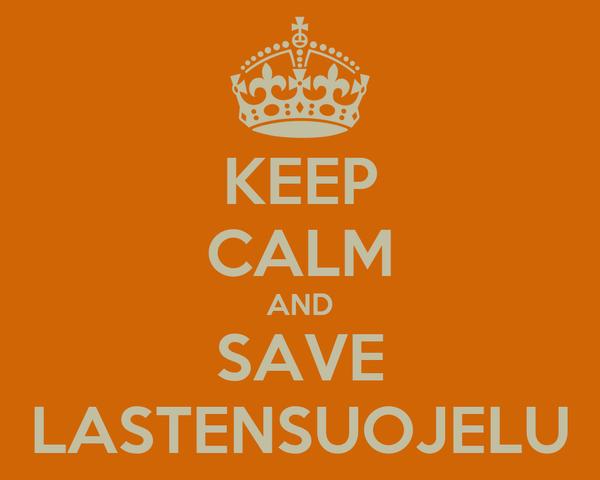KEEP CALM AND SAVE LASTENSUOJELU