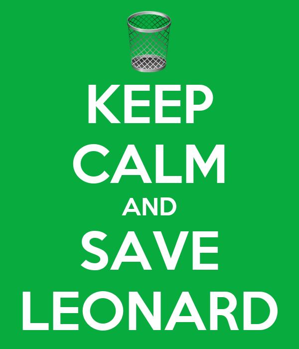 KEEP CALM AND SAVE LEONARD
