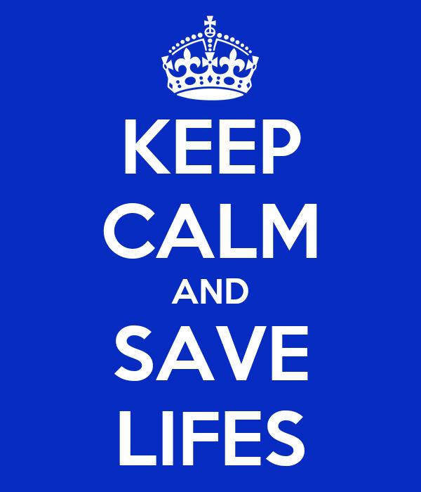 KEEP CALM AND SAVE LIFES