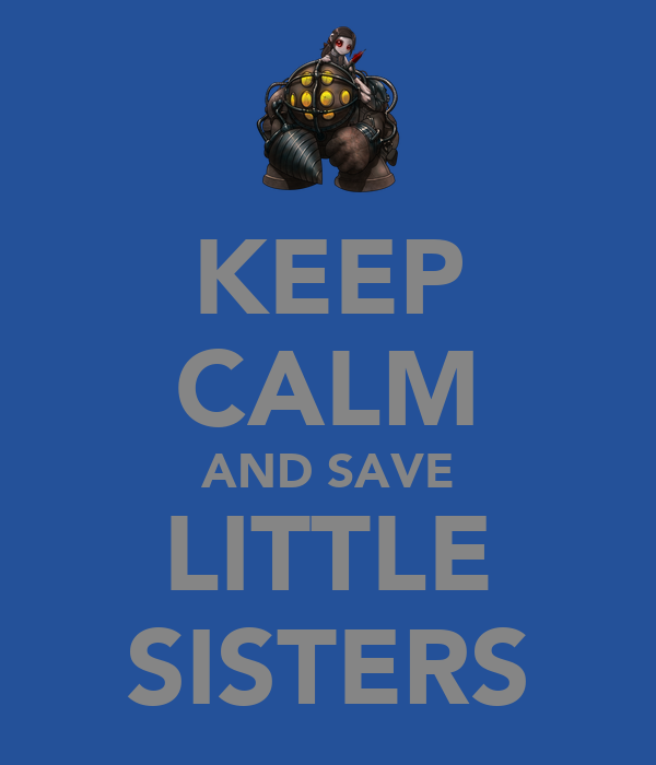 KEEP CALM AND SAVE LITTLE SISTERS