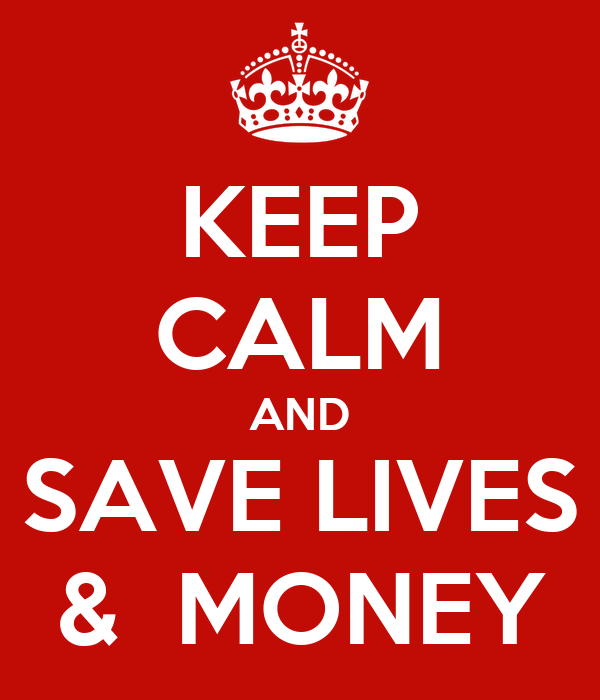 KEEP CALM AND SAVE LIVES &  MONEY